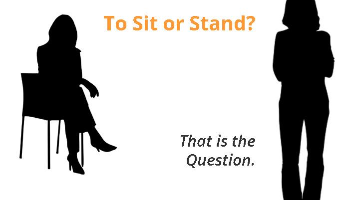 Should I Sit or Should I Stand?