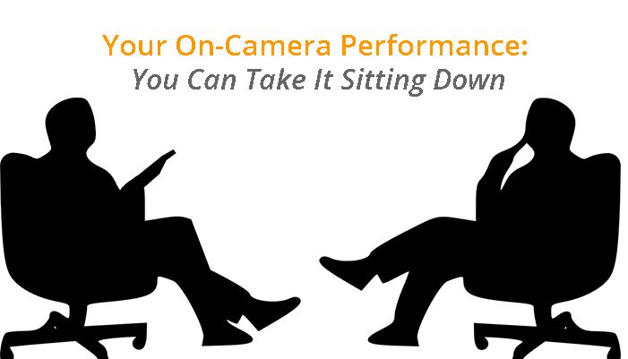 Your On-Camera Performance: You Can Take It Sitting Down
